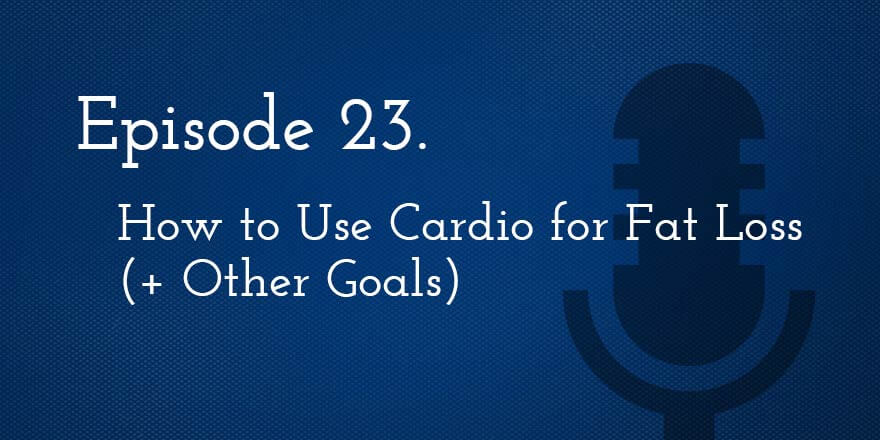 SSP 23. How to Use Cardio for Fat Loss