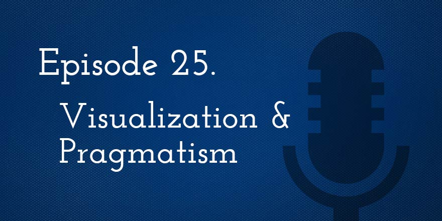 Episode 25. Visualization and Pragmatism