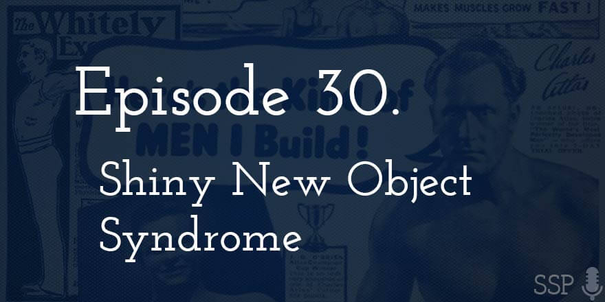 Episode 30. Shiny New Object Syndrome