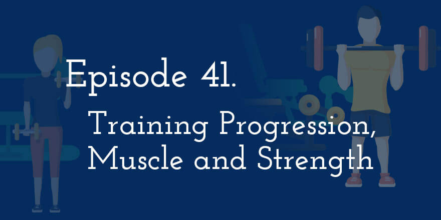 Episode 41. Training Progression and Strength