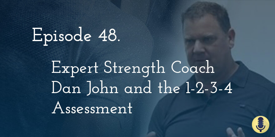 Episode 48. Strength Expert Dan John and the 1-2-3-4 Client Assessment
