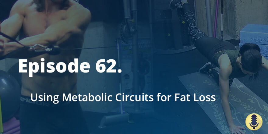 Episode 62. Using Metabolic Circuits for Fat Loss