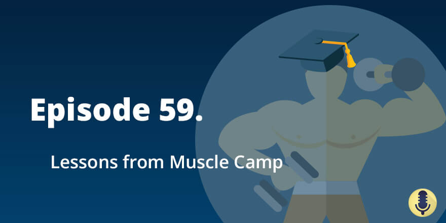 Episode 59. Lessons from Muscle Camp