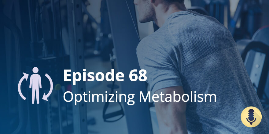 Episode 68. Optimizing Metabolism