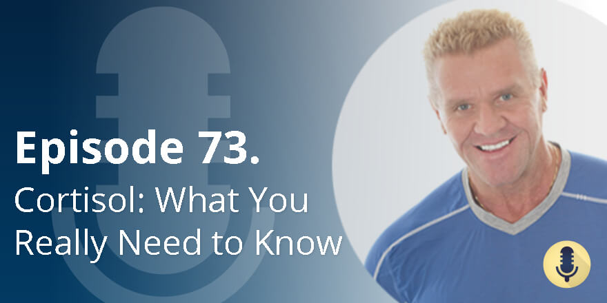 Episode 73. Cortisol: What You Really Need to Know
