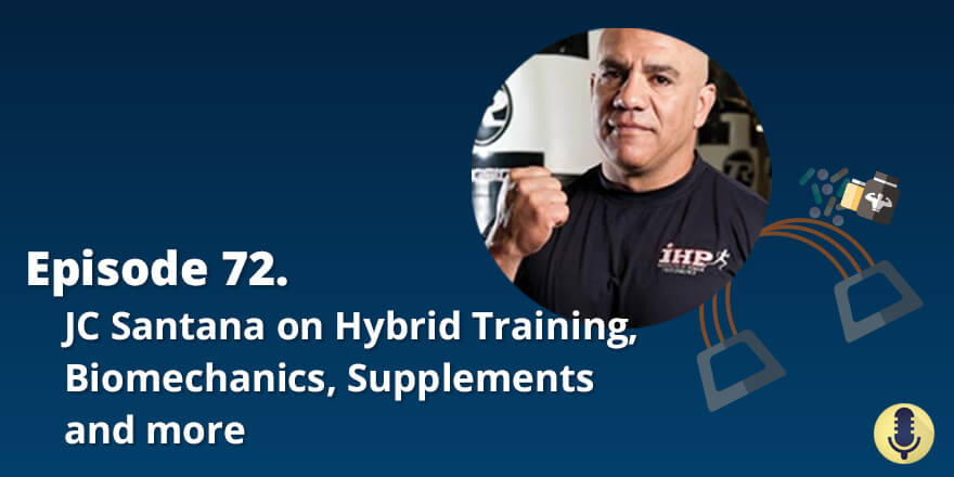 Episode 72. JC Santana on Hybrid Training, Biomechanics, Supplements and More