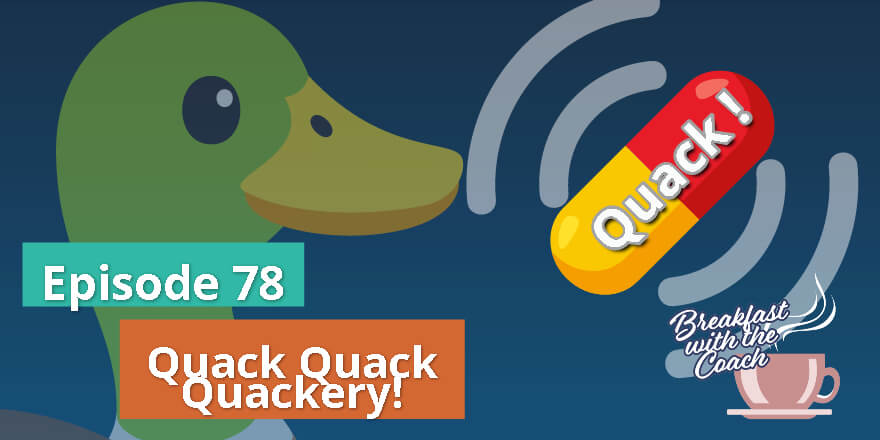 Episode 78. Quack Quack Quackery!