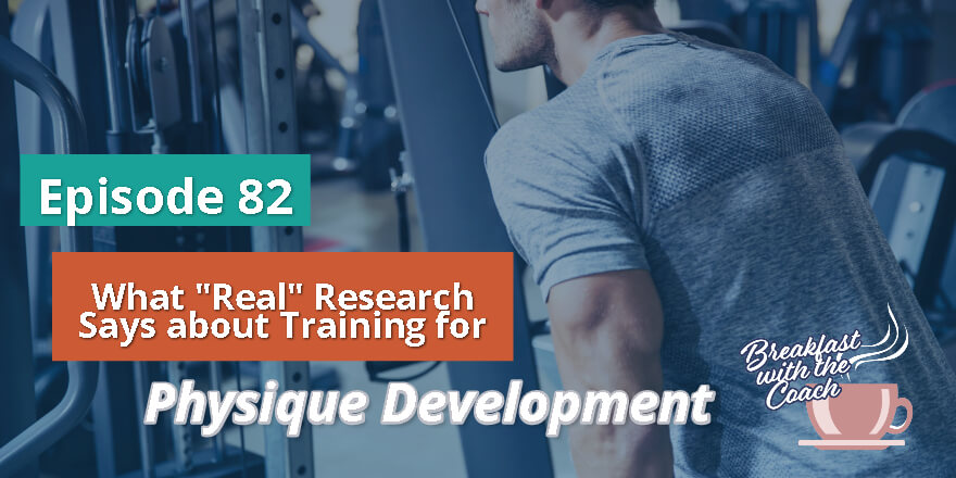 Episode 82. What Real Research Says about Training for Physique Development