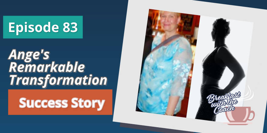Episode 83. Ange's Remarkable Transformation Success Story