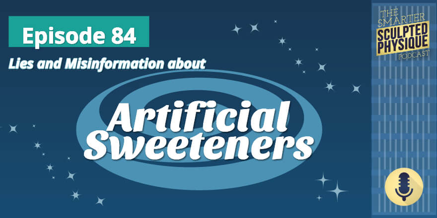 Episode 84. Lies and Misinformation about Artificial Sweeteners