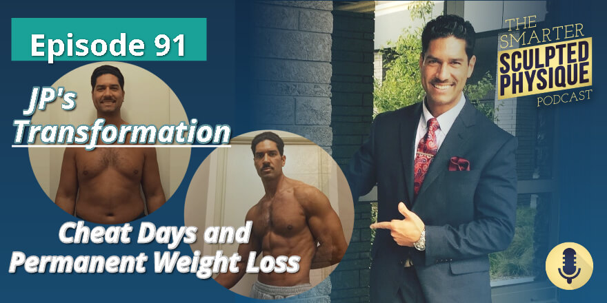 Episode 91. JP's Transformation: Cheat Days and Permanent Weight Loss