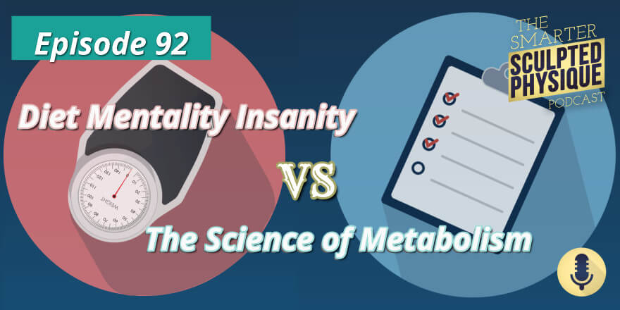 Episode 92. Diet Mentality Insanity vs The Science of Metabolism