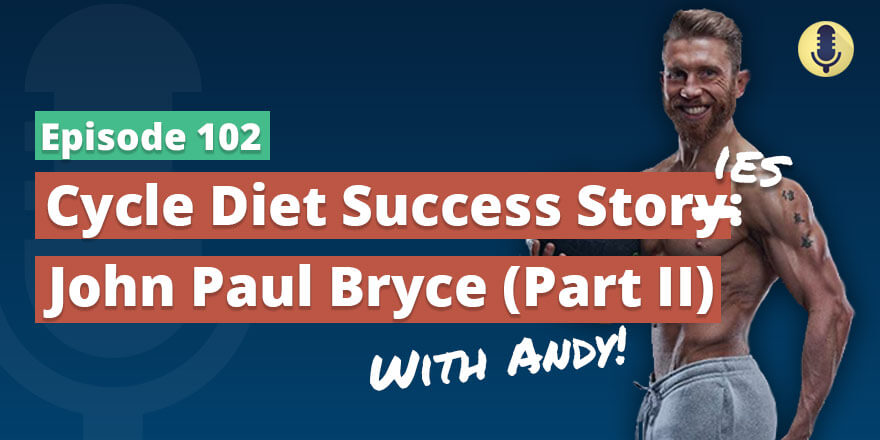 Episode 102. Cycle Diet Success Stor(ies): John Paul Bryce (Part II)