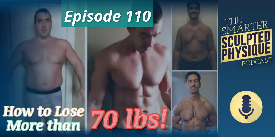 Episode 110. How to Lose More than 70 lbs.!