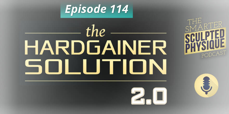 Episode 114. The Hardgainer Solution 2.0