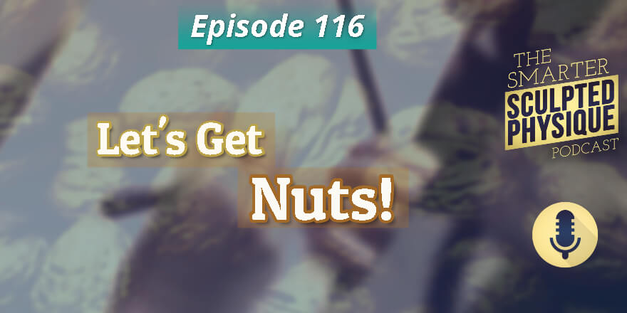 Episode 116. Let's Get Nuts!
