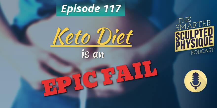 Episode 117. Keto Diet is an Epic Fail