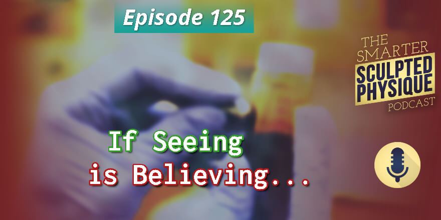 Episode 125. If Seeing is Believing…