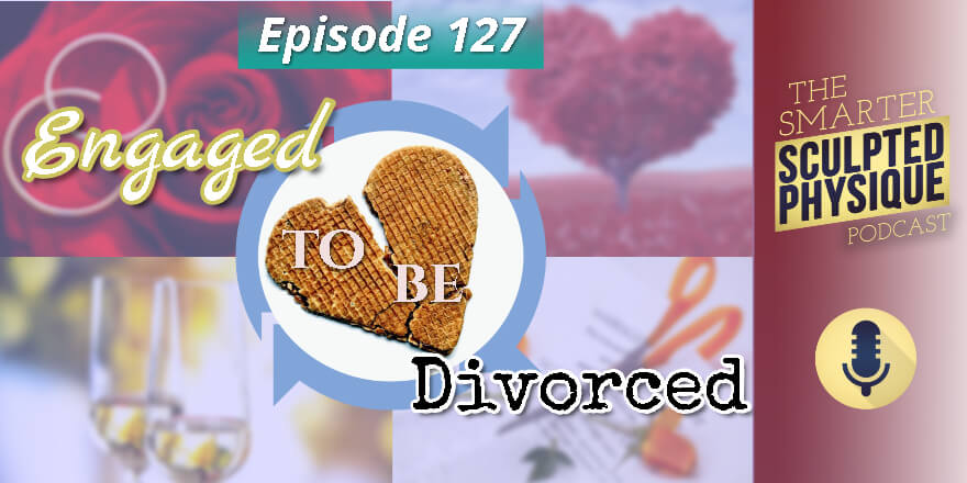 Episode 127. Engaged to be Divorced