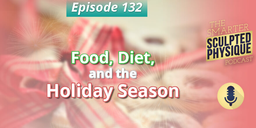 Episode 132. Food, Diet and the Holiday Season