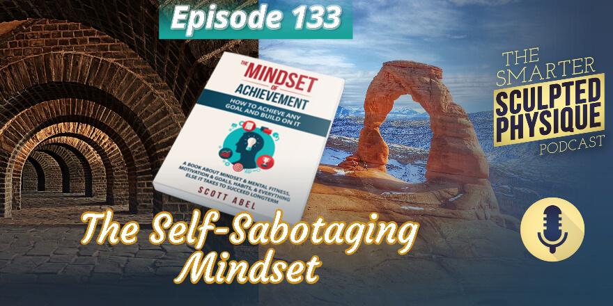 Episode 133. The Self-Sabotaging Mindset