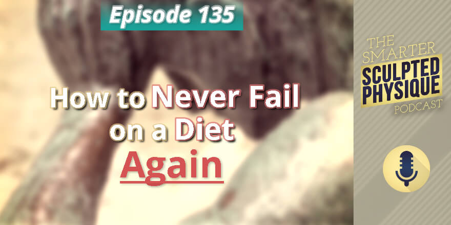Episode 135. How to Never Fail on a Diet Again