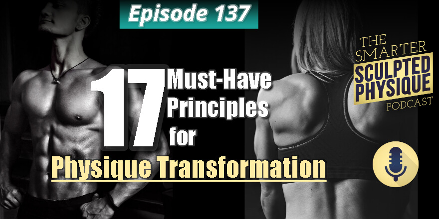 Episode 137. 17 Must-Have Principles for Physique Transformation