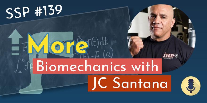 Episode 139. More Biomechanics with JC Santana