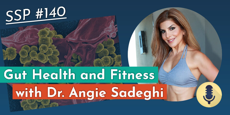 Episode 140. Gut Health and Fitness with Dr. Angie Sadeghi