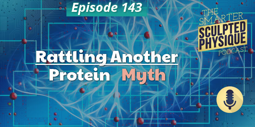 Episode 143. Rattling Another Protein Myth